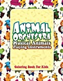 Animal Orchestra Musical Animals Playing Instruments Coloring Book For Kids (Super Fun Coloring Books For Kids) (Volume 82)