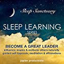 Become a Great Leader, Influence, Inspire & Motivate Others Naturally: Sleep Learning, Guided Self Hypnosis, Meditation & Affirmations: Sleep Learning Series Audiobook by  Jupiter Productions Narrated by Anna Thompson