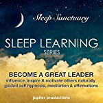 Become a Great Leader, Influence, Inspire & Motivate Others Naturally: Sleep Learning, Guided Self Hypnosis, Meditation & Affirmations: Sleep Learning Series |  Jupiter Productions