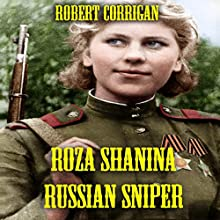 Roza Shanina: Russian Sniper (       UNABRIDGED) by Robert Corrigan Narrated by Kay Webster