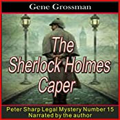 The Sherlock Holmes Caper: Peter Sharp Legal Mysteries, Book 15 | Gene Grossman
