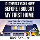 101 Things I Wish I Knew Before I Bought My First Home: How to Reduce the Stress of Your First Purchase Hörbuch von Rick Schultz Gesprochen von: John Alan Martinson Jr.