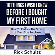 101 Things I Wish I Knew Before I Bought My First Home: How to Reduce the Stress of Your First Purchase Audiobook by Rick Schultz Narrated by John Alan Martinson Jr.
