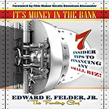 It's Money in the Bank: 7 Insider Tips to Financing Any Small Biz (       UNABRIDGED) by Edward E. Felder Jr. Narrated by Trey Thomas