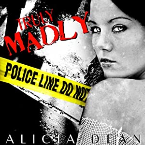 Truly, Madly | [Alicia Dean]