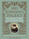 Kate Summerscale Mrs. Robinson's Disgrace: The Private Diary of a Victorian Lady