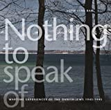 Nothing to Speak of: Wartime Experiences of the Danish Jews 1943-1945