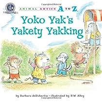 Yoko Yak's Yakety Yakking (Animal Antics A to Z)