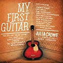 My First Guitar: Tales of True Love and Lost Chords from 70 Legendary Musicians (       UNABRIDGED) by Julia Crowe Narrated by Ralph Lister, LJ Ganser, Lisa Friedman-York