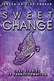 Sweet Change: True Stories of Transformation (The Sweet Series)