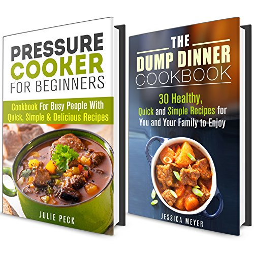 Quick and Simple Recipes Box Set: Cookbook for Busy People with Amazing Pressure Cooker and Dump Dinner Recipes (Healthy Eating) by Jessica Meyer, Julie Peck