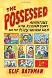 The Possessed: Adventures with Russian Books and the People Who Read Them