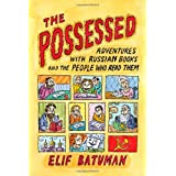 The Possessed: Adventures with Russian Books and the People Who Read Them ~ Elif Batuman