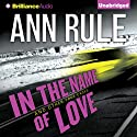 In the Name of Love: And Other True Cases (       UNABRIDGED) by Ann Rule Narrated by Laural Merlington