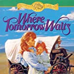 Where Tomorrow Waits: Westward Dreams, Book 3 (       UNABRIDGED) by Jane Peart Narrated by Christine Williams