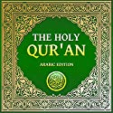 The Holy Qur'an: Arabic Edition Audiobook by Abdullah Yusuf Ali Narrated by Mishary bin Rashid bin Gharib bin Muhammad Alafasy