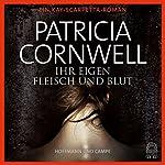 Ihr eigen Fleisch und Blut (Kay Scarpetta 22) | Patricia Cornwell