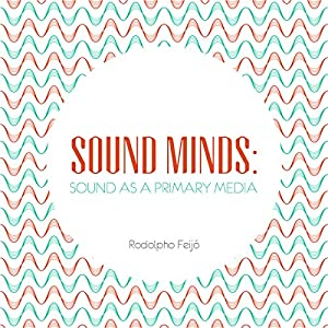 Sound Minds: Sound as a Primary Media | [Rodolpho Feijó]
