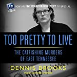 Too Pretty to Live: The Catfishing Murders of East Tennessee | Dennis Brooks