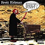 What's So F#@k'n FUNNY? | Brett Eidman