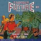 Worlds to Come: Captain Future #14 Hörbuch von Brett Sterling,  Radio Archives Gesprochen von: Milton Bagby