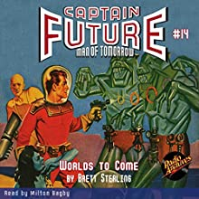 Worlds to Come: Captain Future #14 Audiobook by Brett Sterling,  Radio Archives Narrated by Milton Bagby