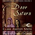 The Door to Saturn: Collected Fantasies of Clark Ashton Smith, Book 2 Audiobook by Clark Ashton Smith Narrated by William Neenan, Joe Knezevich, Bernard Setaro Clark, Allan Robertson, Chris Kayser