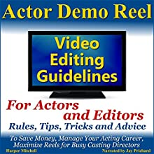 Actor Demo Reel Video Editing Guidelines for Actors and Editors: Rules, Tips, Tricks and Advice to Save Money, Manage Your Acting Career, Maximize Reels for Busy Casting Directors (       UNABRIDGED) by Harper Mitchell Narrated by Jay Prichard