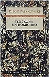 img - for Tesis Sobre Un Homicidio (Narrativas Argentinas) (Spanish Edition) book / textbook / text book