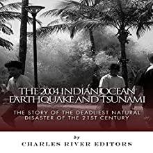 The 2004 Indian Ocean Earthquake and Tsunami: The Story of the Deadliest Natural Disaster of the 21st Century (       UNABRIDGED) by Charles River Editors Narrated by Kevin Zerbe