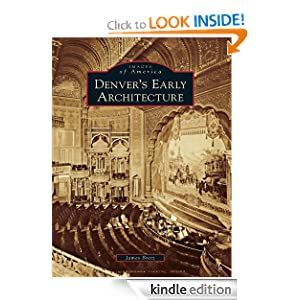Denver's Early Architecture (Images of America) (Images of America (Arcadia Publishing)) James Bretz