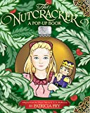 The Nutcracker: A Pop-Up Book: Adapted from the Classic Tale by E. T. A. Hoffmann
