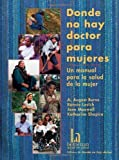 img - for Donde no hay doctor para mujeres by A. August Burns, Ronnie Lovich, Katharine Shapiro, Jane Maxw (2012) Paperback book / textbook / text book