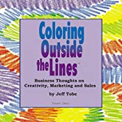 Coloring Outside the Lines: Business Thoughts on Creativity, Marketing, and Sales | [Jeff Tobe]