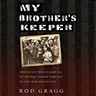 My Brother's Keeper: Christians Who Risked All to Protect Jewish Targets of the Nazi Holocaust Hörbuch von Rod Gragg Gesprochen von: Rick Zieff