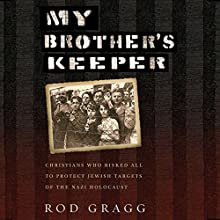 My Brother's Keeper: Christians Who Risked All to Protect Jewish Targets of the Nazi Holocaust Audiobook by Rod Gragg Narrated by Rick Zieff