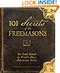 101 Secrets of the Freemasons: The Tr...