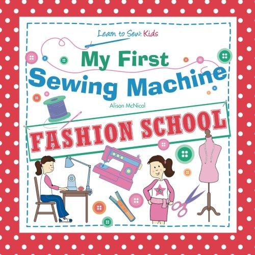My First Sewing Machine: FASHION SCHOOL: Learn To Sew: Kids (Sewing Beginners compare prices)