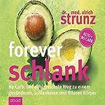 Forever schlank: No Carb - Der erfolgreichste Weg zu einem gesünderen, schlankeren und fitteren Körper | Ulrich Strunz