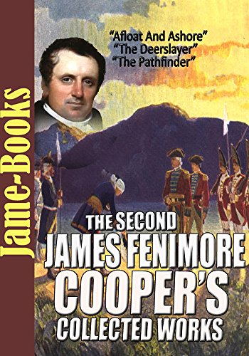 The Second  James Fenimore Cooper's Collected Works: The Pathfinder, The Deerslayer, Afloat And Ashore, and More ( 10 Works ) PDF