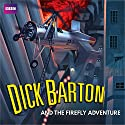 Dick Barton and the Firefly Adventure: A full-cast radio archive drama serial Radio/TV Program by Edward J. Mason, Morris West Narrated by Douglas Kelly,  full cast
