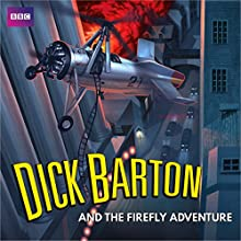 Dick Barton and the Firefly Adventure: A full-cast radio archive drama serial  by Edward J. Mason, Morris West Narrated by Douglas Kelly, full cast