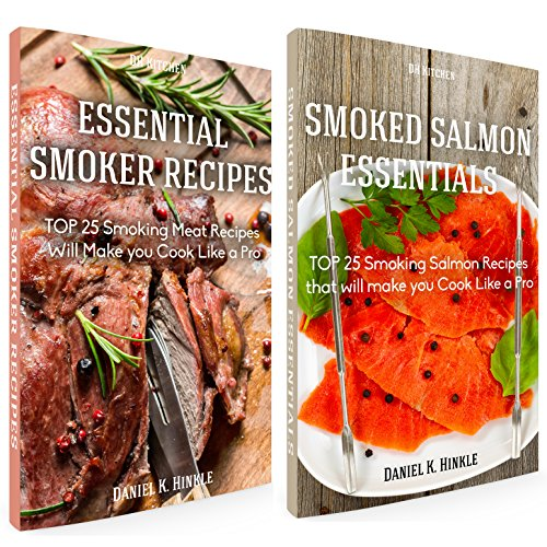 Smoker Recipes Book Bundle: Essential TOP 25 Smoking Meat Recipes + Smoking Salmon Recipes that will make you Cook Like a Pro (DH Kitchen 109) by Daniel Hinkle, Marvin Delgado, Ralph Replogle