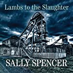 Lambs to the Slaughter: DCI Monika Paniatowski, Book 5 (       UNABRIDGED) by Sally Spencer Narrated by Penelope Freeman
