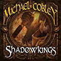 Shadowkings: Shadowkings, Book 1 (       UNABRIDGED) by Michael Cobley Narrated by Philip Rose