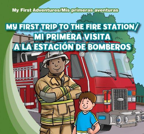 My First Trip to the Fire Station/Mi Primera Visita a la Estacion de Bomberos (My First Adventures / MIS Primeras Aventuras)