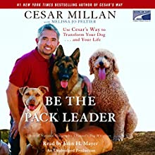 Be the Pack Leader: Use Cesar's Way to Transform Your Dog...and Your Life Audiobook by Cesar Millan, Melissa Jo Peltier Narrated by John H. Mayer
