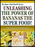 img - for UNLEASHING THE POWER OF BANANAS THE SUPER FOOD!: Discover Exactly How To Unleash All The Remarkable Benefits Of This Incredible Super Food! (The Kitchen Cupboard Series) book / textbook / text book