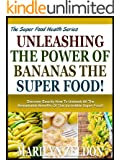 UNLEASHING THE POWER OF BANANAS THE SUPER FOOD!: Discover Exactly How To Unleash All The Remarkable Benefits Of This Incredible Super Food! (The Kitchen Cupboard Series Book 4) (English Edition)