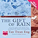 The Gift of Rain Hörbuch von Tan Twan Eng Gesprochen von: Gordon Griffin, Luke Thompson